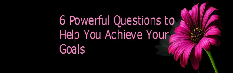 6 Powerful Questions to Help You Achieve Your Goals